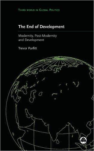 9780745316383: The End of Development?: Modernity, Post-Modernity and Development (Third World in Global Politics)