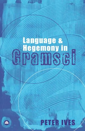 Language and Hegemony in Gramsci (Reading Gramsci): Peter Ives