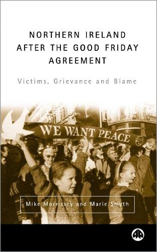 9780745316741: Northern Ireland After the Good Friday Agreement: Victims, Grievance and Blame