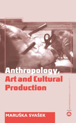 9780745317946: The Anthropology Art and Cultural Production: Histories, Themes, Perspectives (Anthropology, Culture and Society)