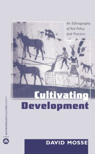 9780745317984: Cultivating Development: An Ethnography of Aid Policy and Practice (Anthropology, Culture and Society)