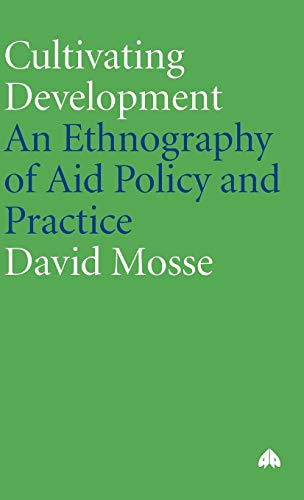 9780745317991: Cultivating Development: An Ethnography of Aid Policy and Practice (Anthropology, Culture and Society)