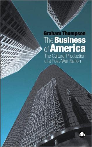 The Business Of America: The Cultural Production Of A Post-War Nation (Hb)