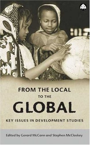 From the Local to the Global: Key Issues in Development Studies (Anthropology, Culture and Society)...