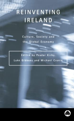 9780745318240: Reinventing Ireland: Culture, Society and the Global Economy: Culture and the Celtic Tiger (Contemporary Irish Studies)