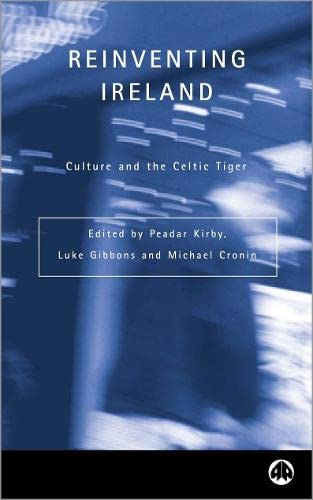 9780745318257: Reinventing Ireland: Culture, Society and the Global Economy: Culture and the Celtic Tiger (Contemporary Irish Studies)