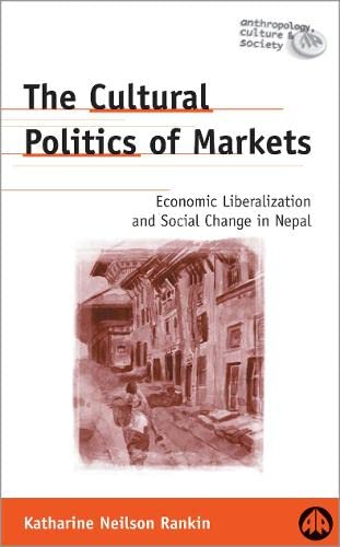 The cultural politics of markets : economic liberalization and social change in Nepal.: Rankin, ...