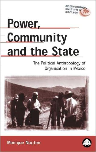 9780745319469: Power, Community and the State: The Political Anthropology of Organisation in Mexico (Anthropology, Culture and Society)
