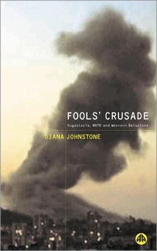 9780745319506: Fools' Crusade: Yugoslavia, NATO and Western Delusions