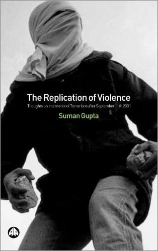 The Replication Of Violence: Thoughts On International Terrorism After September 11Th 2001