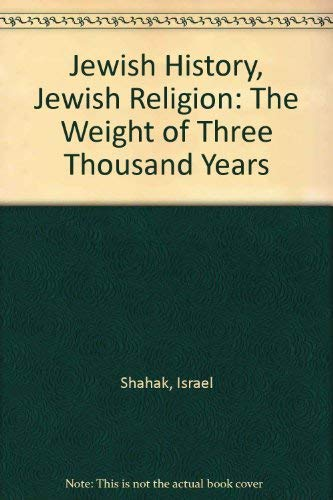 Jewish History, Jewish Religion: The Weight of Three Thousand Years (0745319785) by Israel Shahak