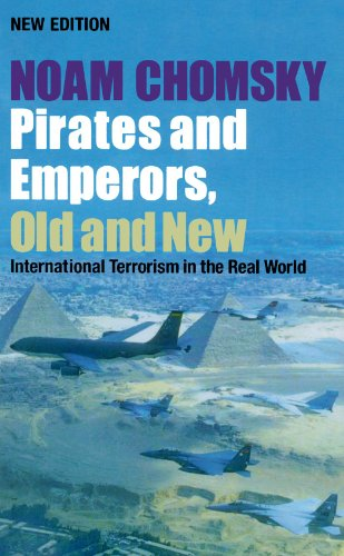 Pirates and emperors, old and new : international terrorism in the real world.: Chomsky, Noam.