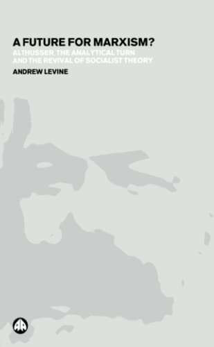 9780745319872: A Future for Marxism?: Althusser, the Analytical Turn and the Revival of Socialist Theory
