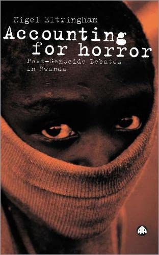 Accounting For Horror: Post-Genocide Debates in Rwanda: Eltringham, Nigel