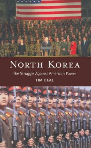 North Korea: The Struggle Against American Power: Beal, Tim
