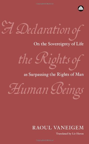 A Declaration of the Rights of Human Beings (074532021X) by Raoul Vaneigem; Liz Heron