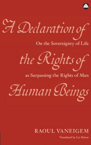 A Declaration of the Rights of Human Beings: On the Sovereignty of Life as Surpassing the Rights of Man (0745320228) by Vaneigem, Raoul; Heron, Liz