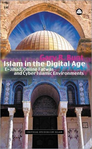 9780745320991: Islam in the Digital Age: E-Jihad, Online Fatwas and Cyber Islamic Environments