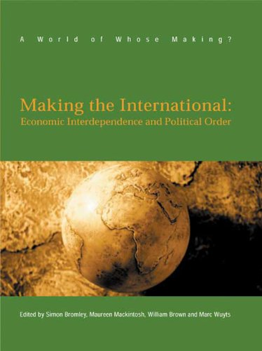 Making the International: Economic Interdependence and Political Order (World of Whose Making?) (0745321356) by Bromley, Simon; Brown, William; Mackintosh, Maureen; Wuyts, Marc