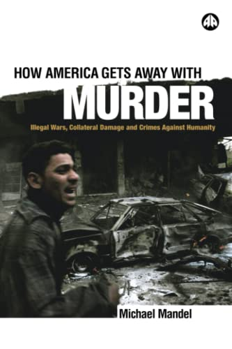 9780745321516: How America Gets Away with Murder: Illegal Wars, Collateral Damage and Crimes Against Humanity