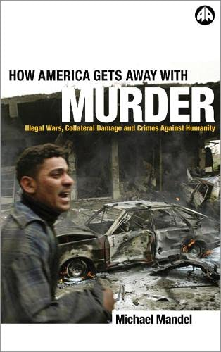9780745321523: How America Gets Away with Murder: Illegal Wars, Collateral Damage and Crimes Against Humanity