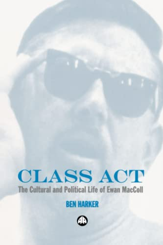 9780745321653: Class Act: The Cultural and Political Life of Ewan Maccoll
