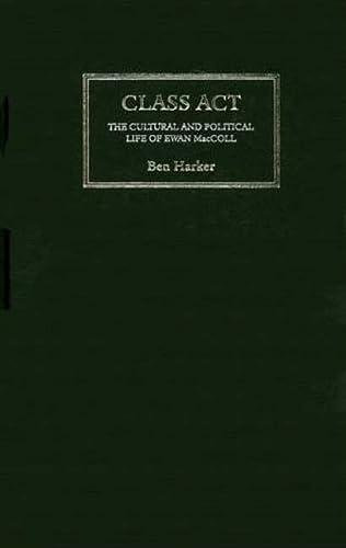 9780745321660: Class Act: The Cultural and Political Life of Ewan Maccoll