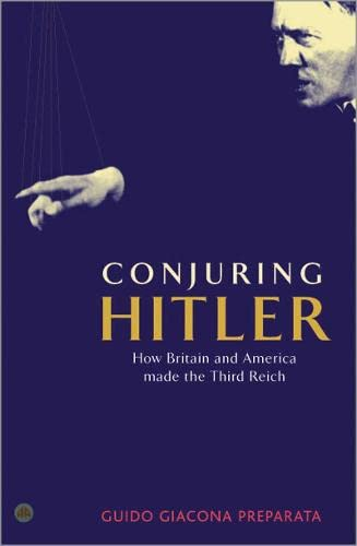 9780745321820: Conjuring Hitler: How Britain And America Made the Third Reich