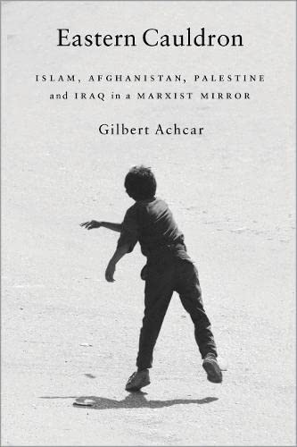 Eastern Cauldron: Islam, Afghanistan and Palestine in the Mirror of Marxism: Achar, Gilbert
