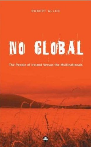 9780745322117: No Global: The People of Ireland Versus the Multinationals