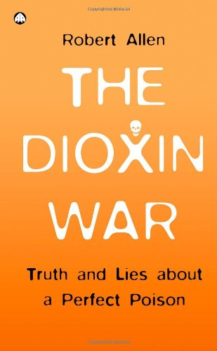 9780745322124: The Dioxin War: Truth and Lies About a Perfect Poison