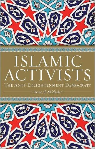Islamic Activists: The Anti-Enlightenment Democrats: Deina Ali Abdelkader