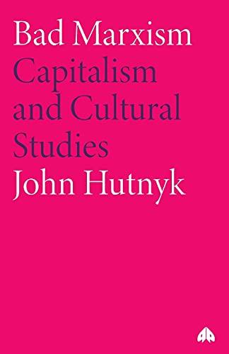 9780745322667: Bad Marxism: Capitalism and Cultural Studies