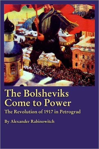 9780745322698: The Bolsheviks Come To Power: The Revolution of 1917 in Petrograd