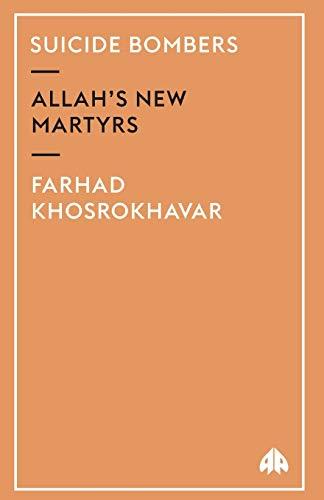 Suicide Bombers: Allah's New Martyrs: Farhad Khosrokhavar