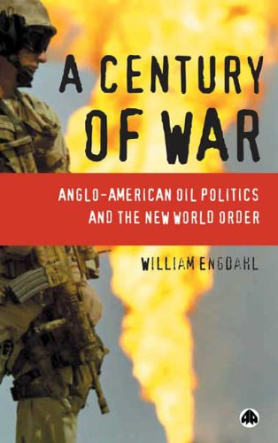 A Century of War: Anglo-American Oil Politics: Engdahl, F. William