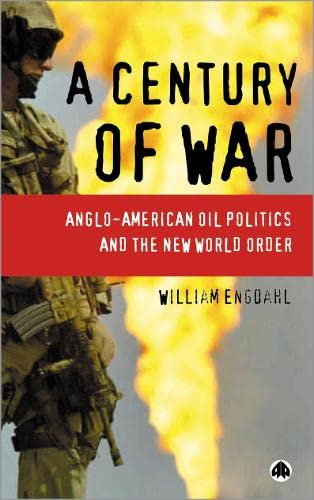 9780745323107: A Century of War: Anglo-American Oil Politics and the New World Order