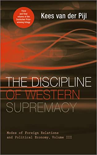 The Discipline of Western Supremacy: Modes of: Van Der Pijl,