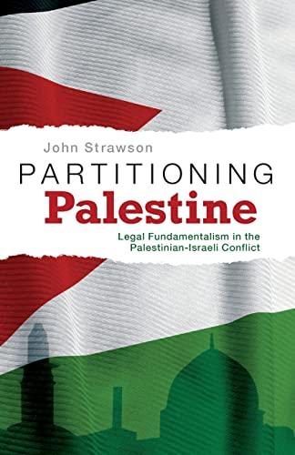 Partitioning Palestine: Legal Fundamentalism in the Palestinian-Israeli Conflict: Strawson, John