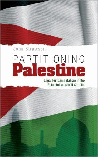 9780745323244: Partitioning Palestine: Legal Fundamentalism in the Palestinian-Israeli Conflict