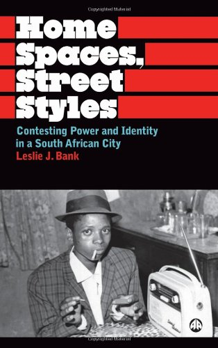 9780745323282: Home Spaces, Street Styles: Contesting Power and Identity in a South African City (Anthropology, Culture and Society)