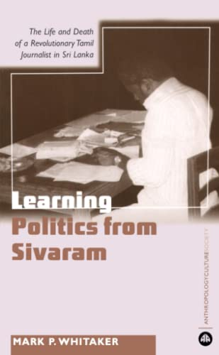 9780745323534: Learning Politics From Sivaram: The Life and Death of a Revolutionary Tamil Journalist in Sri Lanka (Anthropology, Culture and Society)