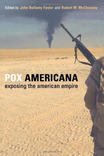 Pox Americana : exposing the American Empire.: Foster, John Bellamy.