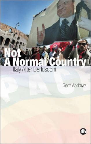 9780745323688: Not A Normal Country: Italy After Berusconi