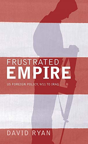 Frustrated Empire: Us Foreign Policy, 9/11 To Iraq