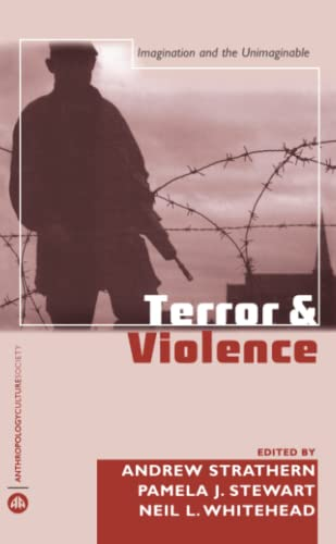 Terror and Violence: Imagination and the Unimaginable (Anthropology, Culture and Society)