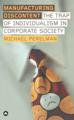 Manufacturing Discontent: The Trap of Individualism in Corporate Society: Perelman, Michael