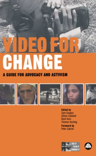 Video for Change: A Guide for Advocacy and Activism (0745324126) by WITNESS Editor