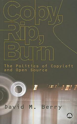 Copy, Rip, Burn: The Politics Of Copyleft And Open Source: The Politics Of Open Source
