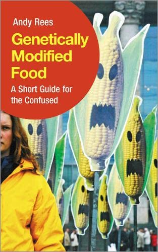 Genetically Modified Food: A Short Guide For the Confused: Rees, Andy